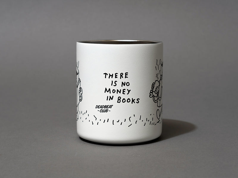 "Close up graphic tagline, ""There is no money in books"". Insulated coffee cups featuring wrap-around illustrations by artist Stefan Marx. A book drinking a cup of coffee and a coffee mug reading a book. ""There's no money in books."" ""Deadbeat Club Coffee"" ""Deadbeat Club"""
