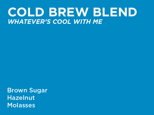 Cold Brew Blend - Whatever's Cool With Me