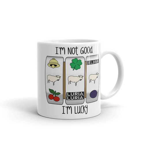 I'm Not Good, I'm Lucky Mug
