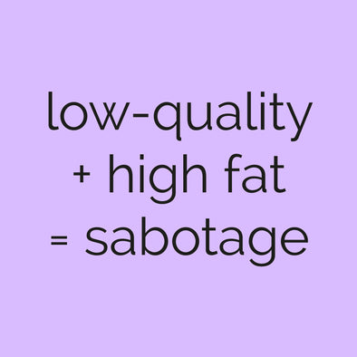 Why low-quality proteins include high fat (and how could be sabotaging your efforts)