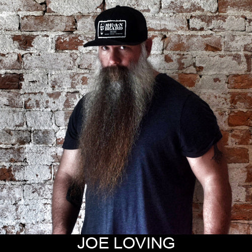 Joe Loving, Managing Partner & MEAN TEAM Leader MEAN BEARD Co. Stand with Purpose. Grow a MEAN BEARD. An exceptional beard care line offering the World's MEANest Beard Oil, Beard Balm and one of a kind Beard Enhancer MEAN WHIP. Join the MEAN BEARD Community and Ambassador Program.  Follow us on Instagram. Use #MEANBEARD to be featured.