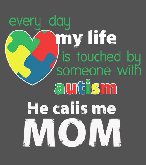 Autism Awareness - He Calls Me Mom - Apparel