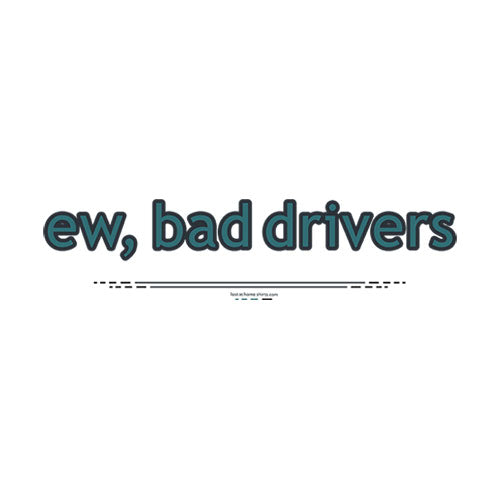 ew, bad drivers - apparel