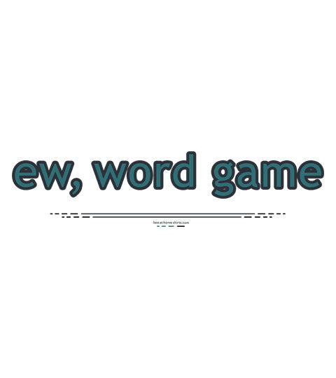ew, word game - Shirt