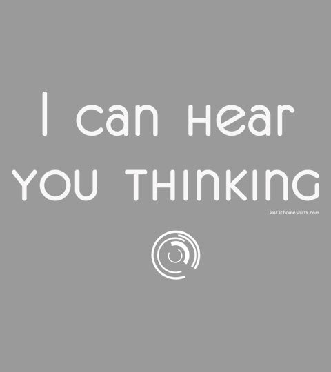 I Can Hear You Thinking - Shirt