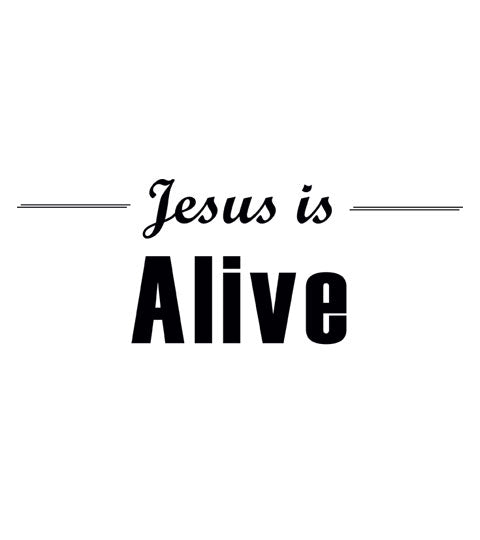 Jesus is Alive - Christian Shirt