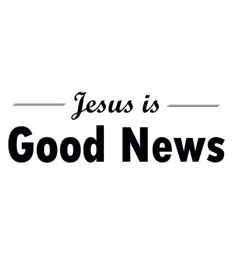 Jesus is Good News - Christian Shirt