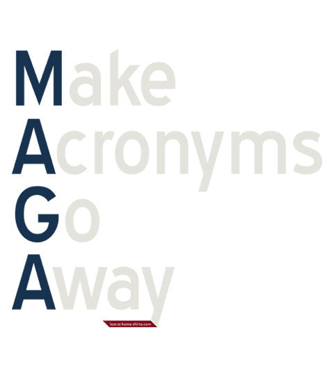 MAGA - Make Acronyms Go Away - Shirt