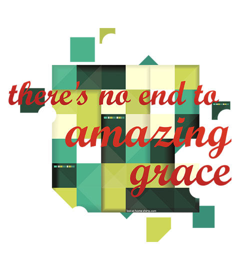 There's No End to Amazing Grace - Christian Shirt