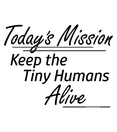 Today's Mission, Keep the Tiny Humans Alive