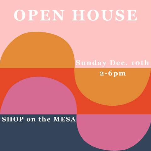 Shop on the Mesa Open House Sunday Dec 10th