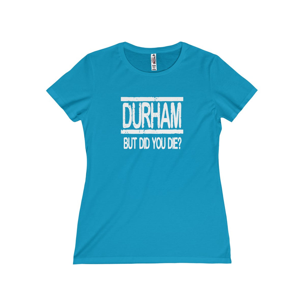Durham But Did You Die  Women's T-Shirt - HEATHLEAF