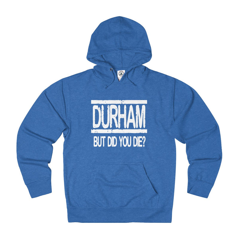 Durham But Did You Die   Hoodie - HEATHLEAF
