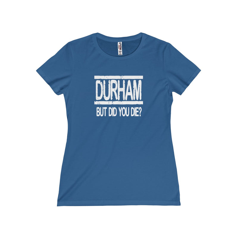 Durham But Did You Die  Women's T-Shirt
