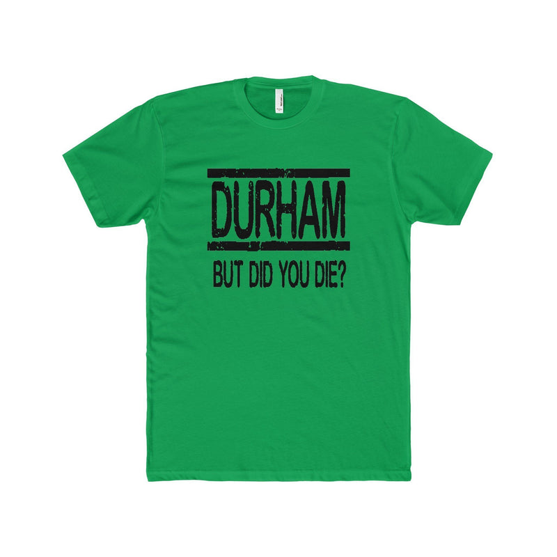 Durham But Did You Die  Men's T-Shirt