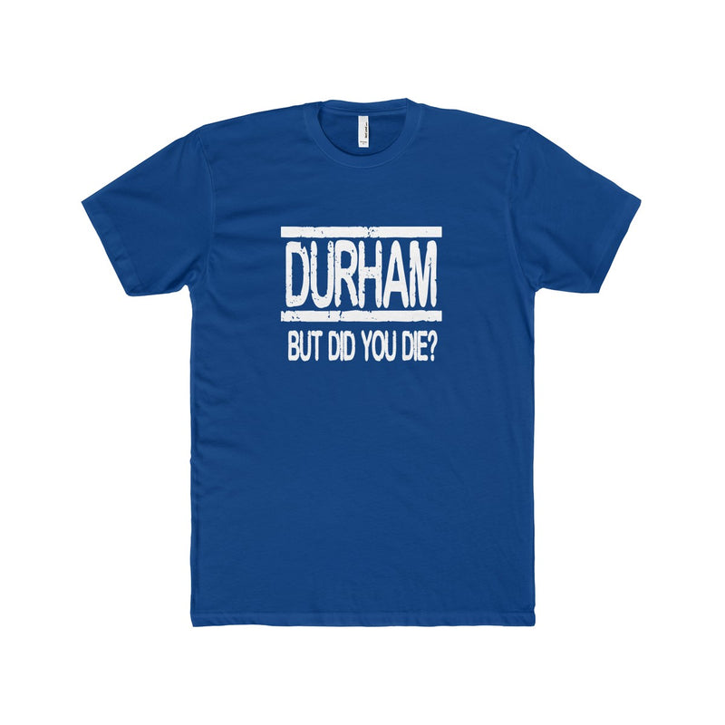 Durham But Did You Die  Men's T-Shirt - HEATHLEAF
