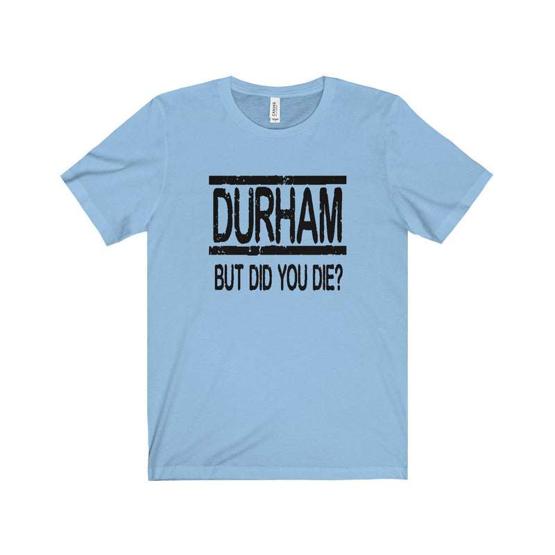Durham But Did You Die   T-Shirt