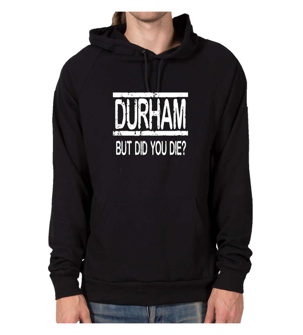 Durham But Did You Die   Hoodie