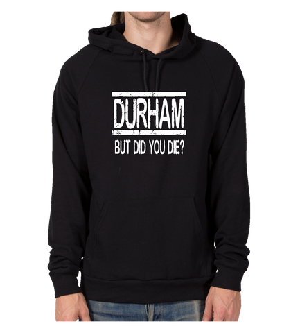 Durham But Did You Die - Unisex Hoodie