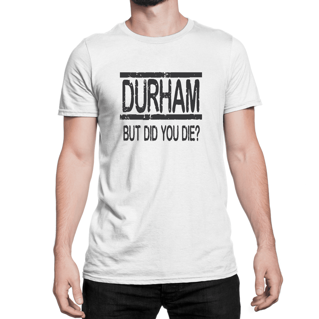 Durham But Did You Die   T-Shirt - HEATHLEAF