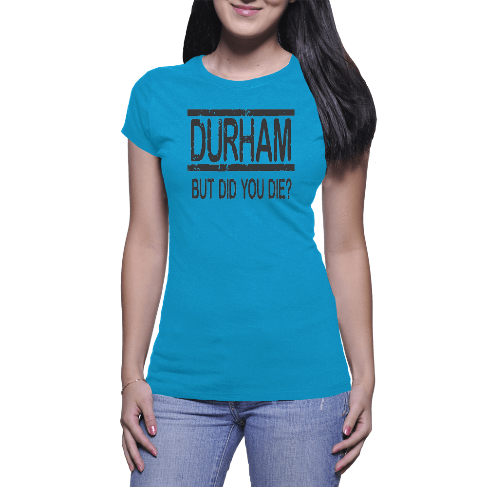 Durham But Did You Die - Women's T-Shirt - HeathLeaf