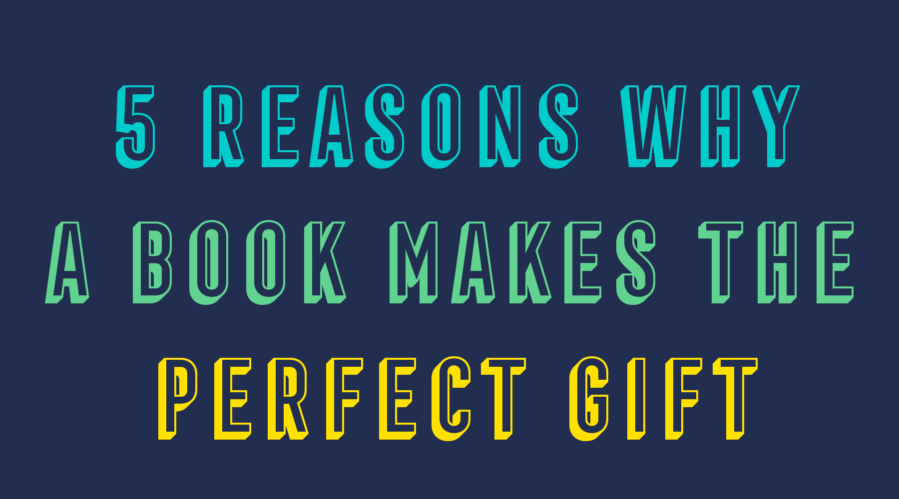 5 Reasons Why a Book Makes the Perfect Gift