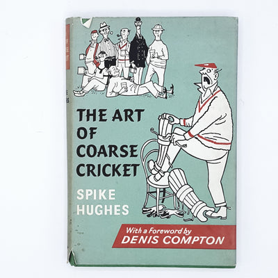 The Art of Coarse Cricket by Spike Hughes 1963