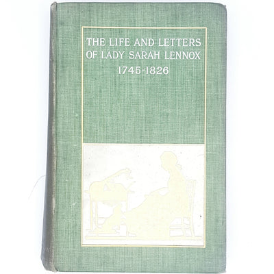 The Life and Letters of Lady Sarah Lennox Volume I 1901