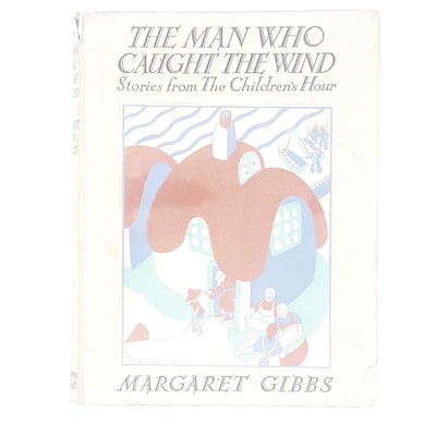 The Man Who Caught the Wind and Other Stories by Margaret Gibbs 1936