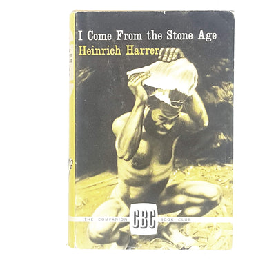 I Come From the Stone Age by Heinrich Harrer 1963