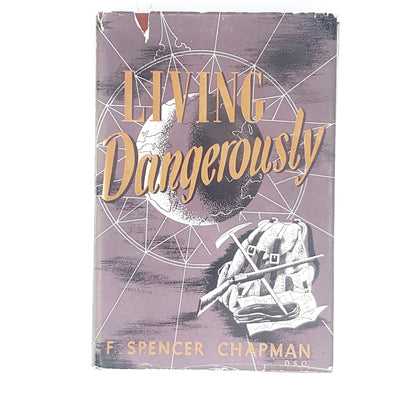 Living Dangerously by F. Spencer Chapman