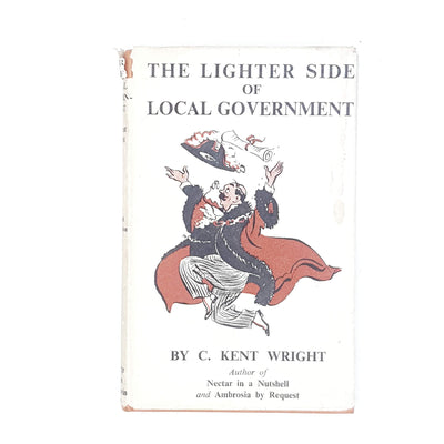 Illustrated The Lighter Side of Local Government by C. Kent Wright 1948