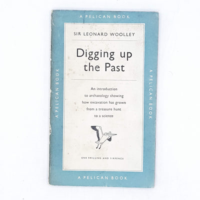 Digging Up the Past by Sir Leonard Woolley 1950