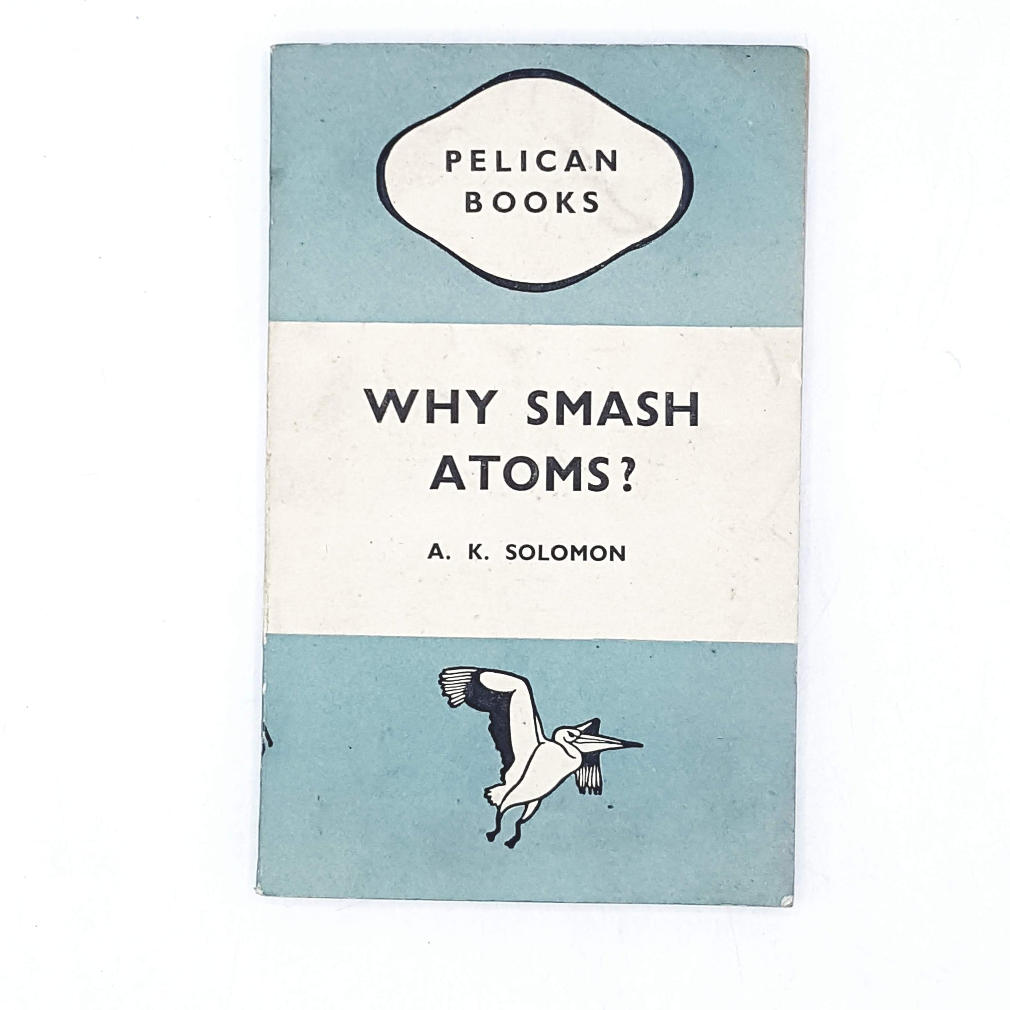 Why Smash Atoms? by A. K. Solomon 1945
