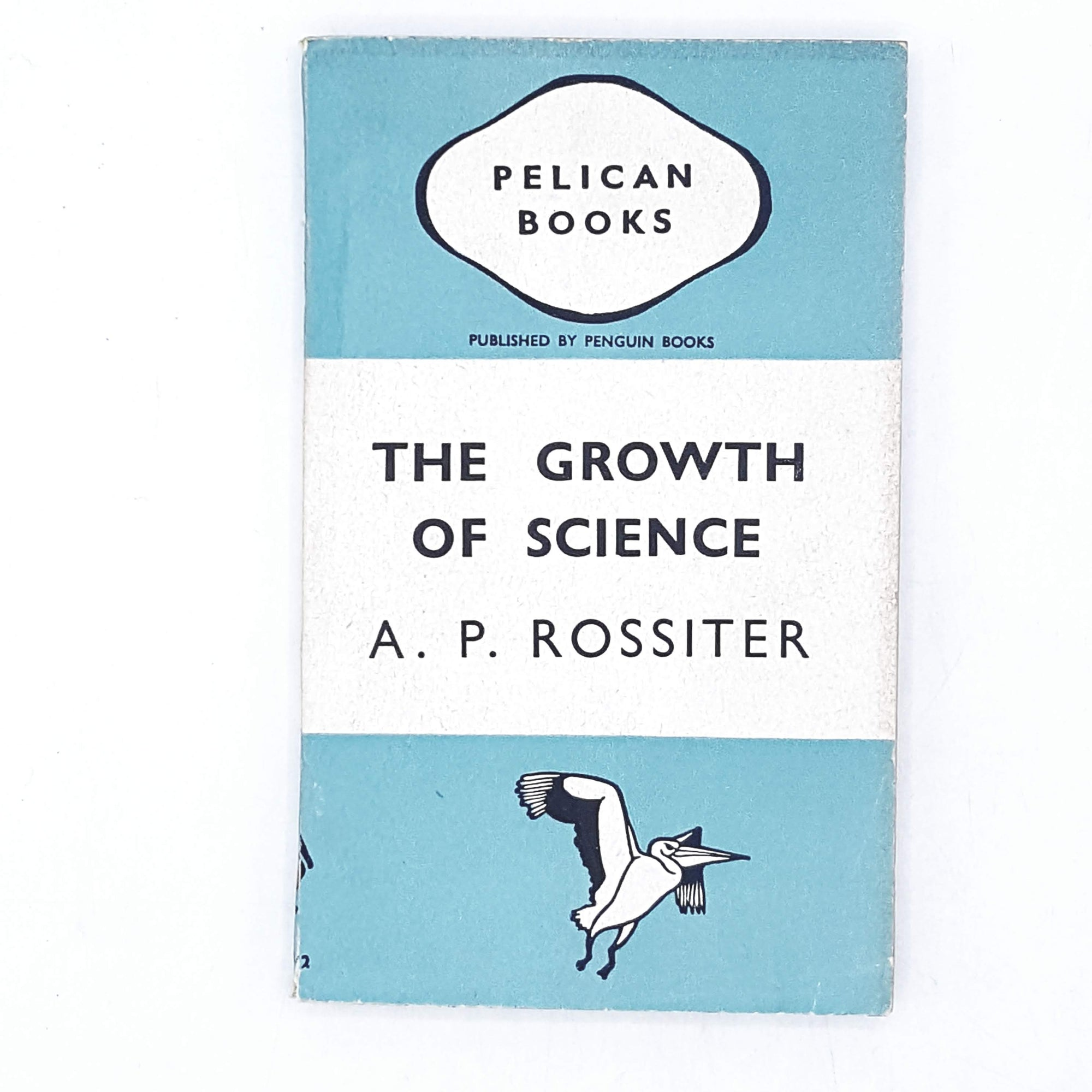 The Growth of Science by A. P. Rossiter 1943