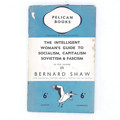 The Intelligent Woman's Guide to Socialism, Capitalism, Sovietism & Fascism by Bernard Shaw 1937