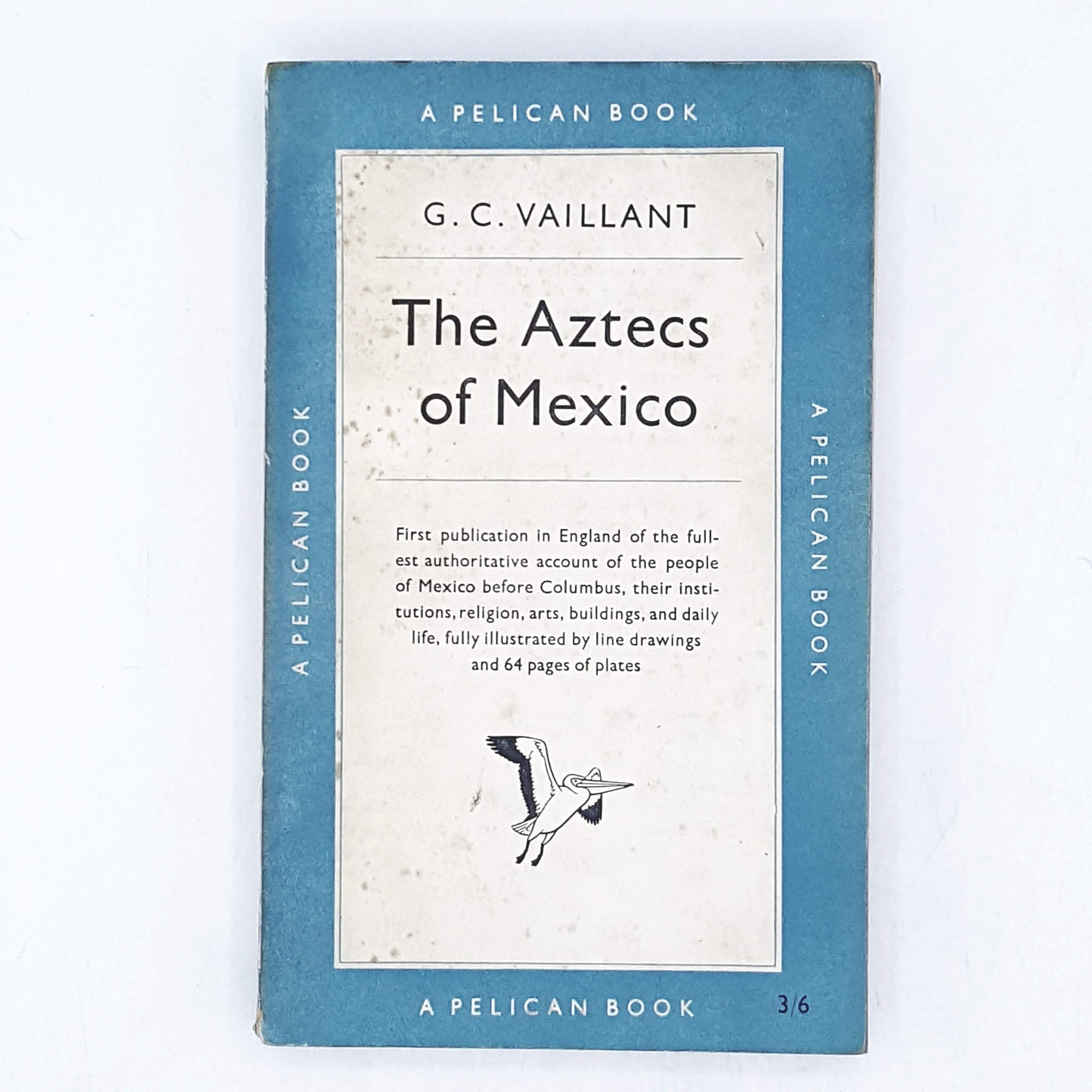The Aztecs of Mexico by G. C. Vaillant 1951
