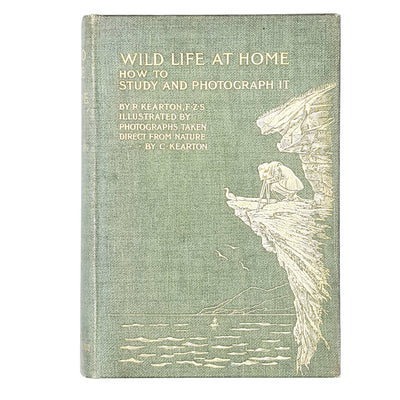 Wild Life at Home How To Study and Photograph It by R. Kearton 1904