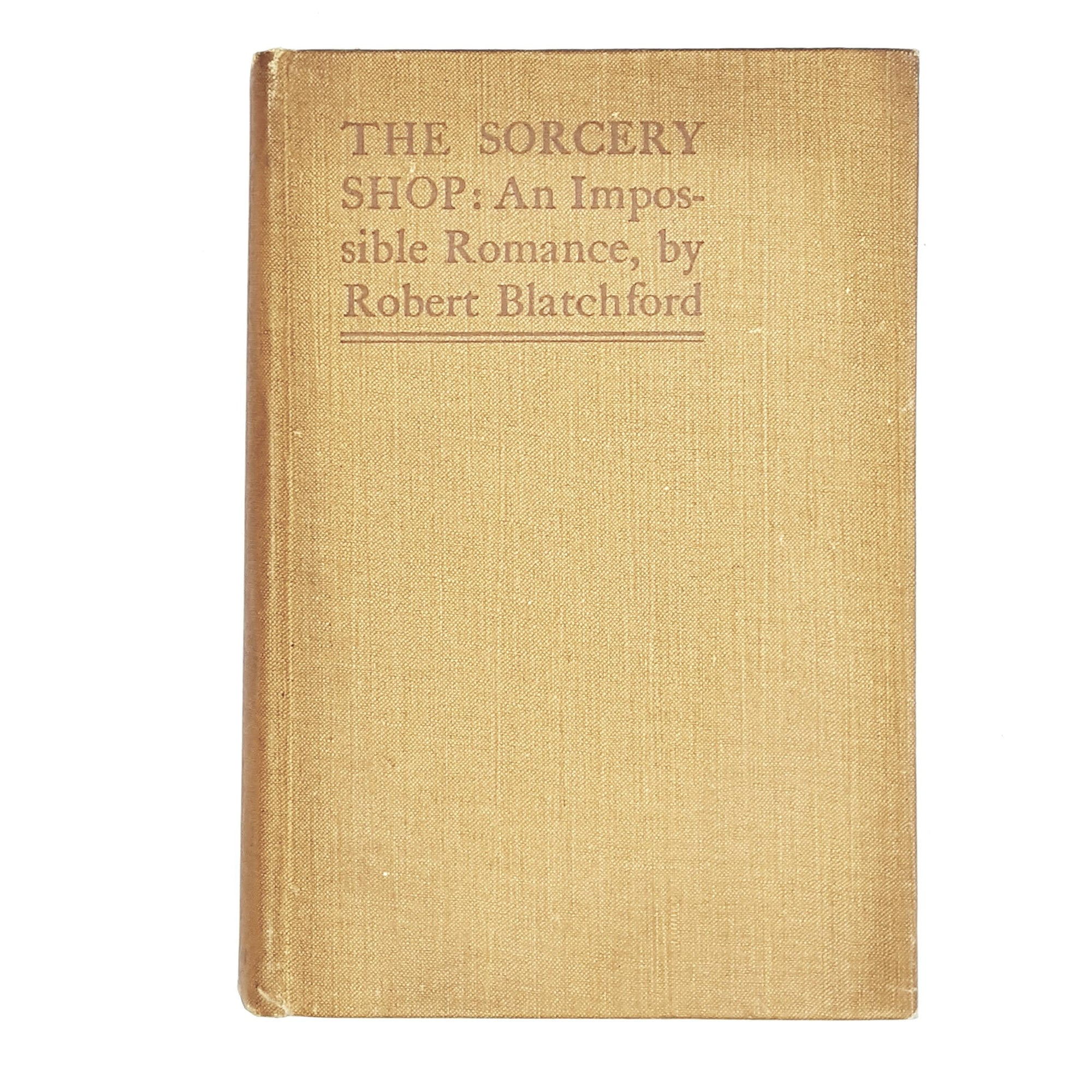 The Sorcery Shop: An Impossible Romance by Robert Blatchford 1907