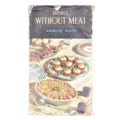 Dishes Without Meat by Ambrose Heath 1953