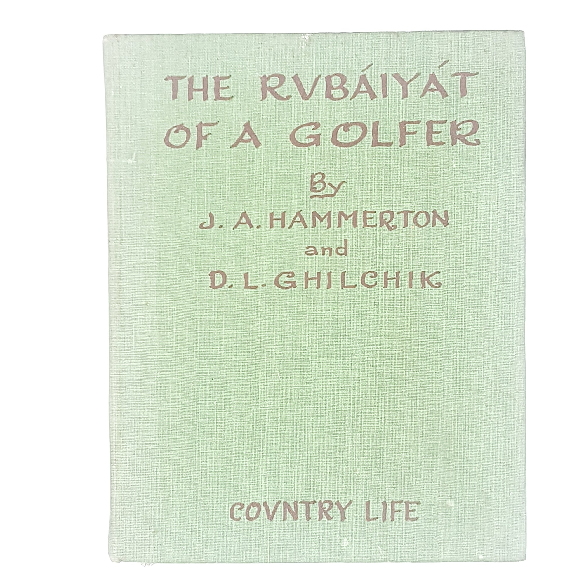 The Rubaiyat of a Golfer by J. A. Hammerton and D. L. Ghilchik 1946