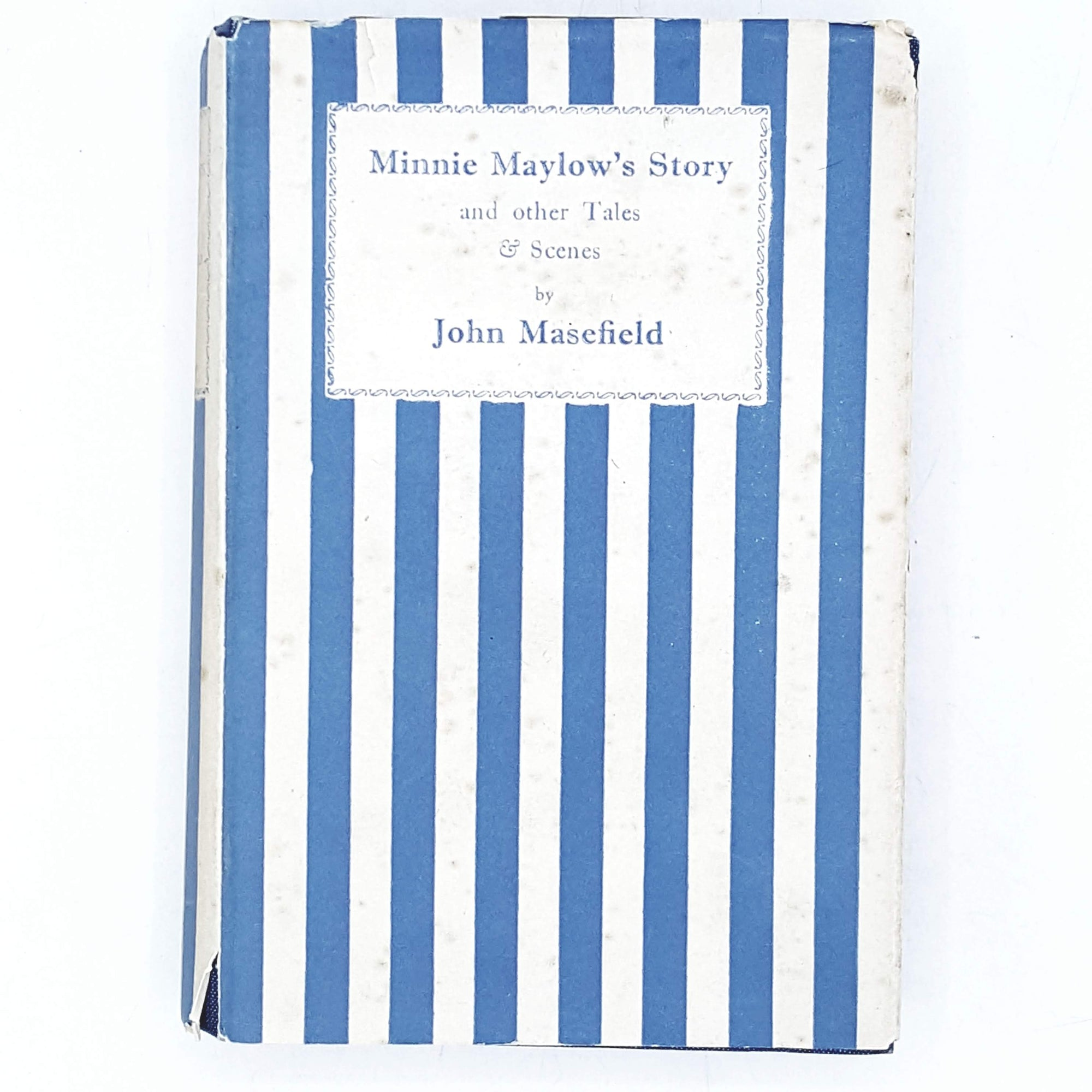 First Edition Minnie Maylow's Story and other Tales & Scenes by John Masefield 1931