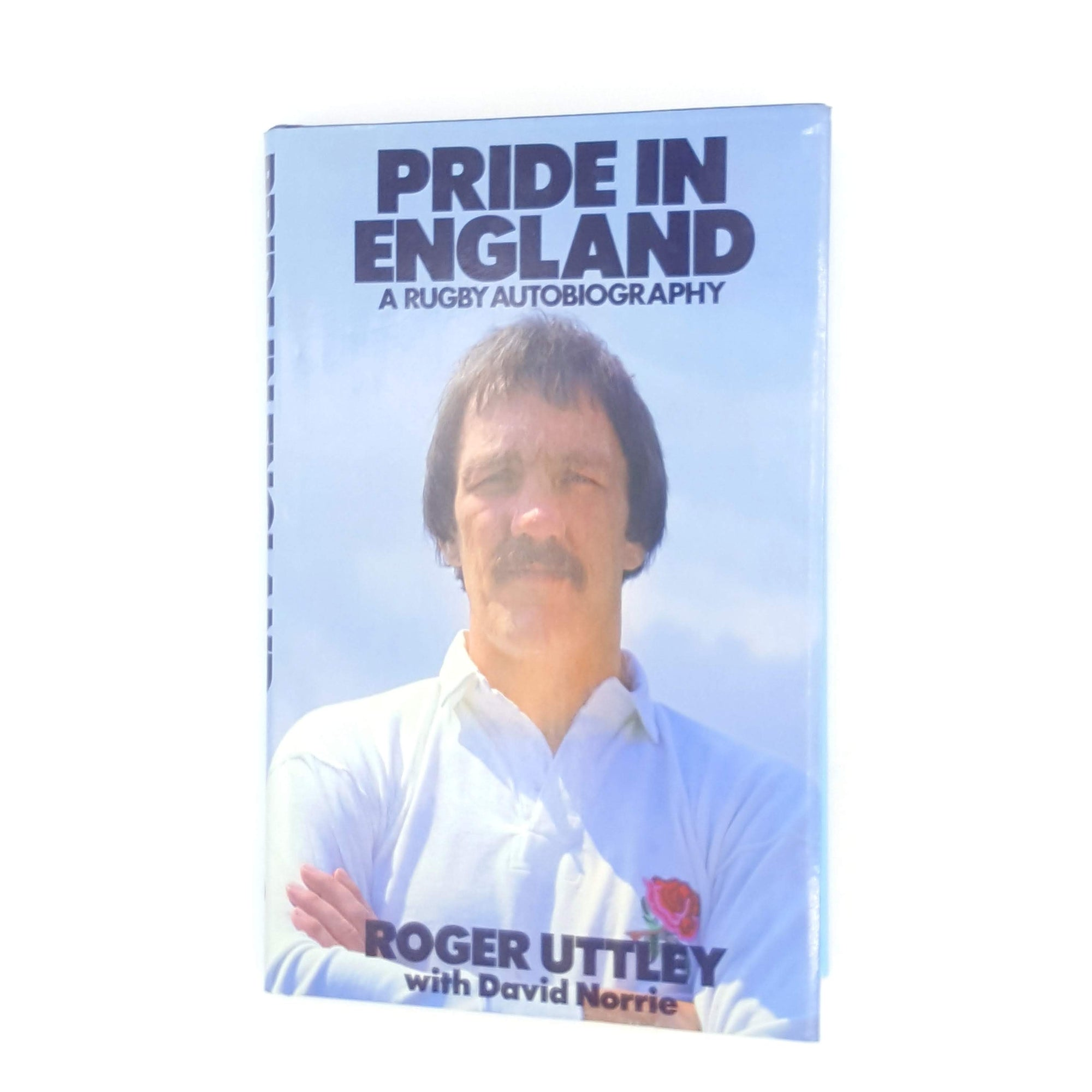 Pride in England: A Rugby Autobiography by Roger Uttley with David Norrie