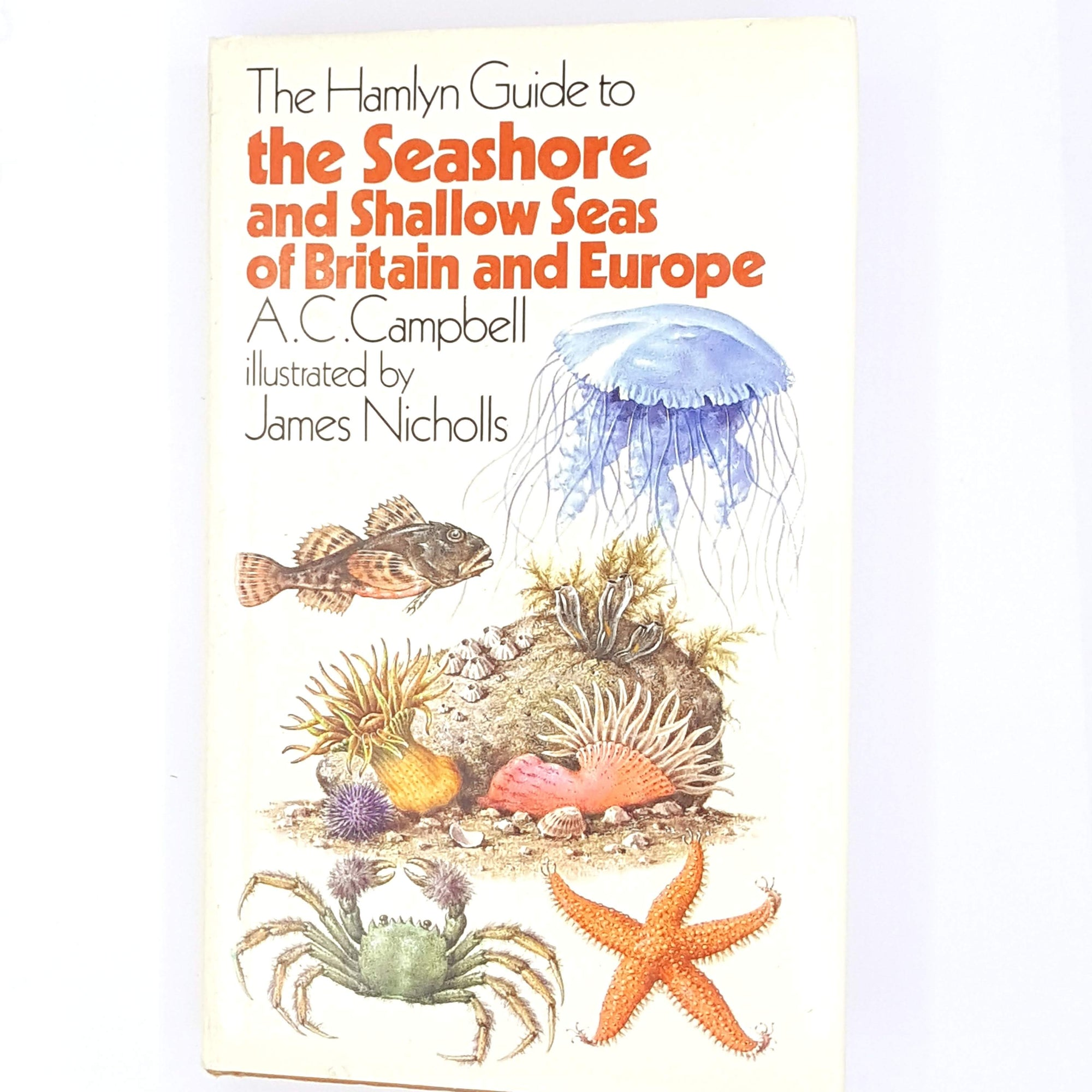 The Hamyln Guide to the seashore and shallow seas of Britain and Europe A.C.CAMPBELL 1976