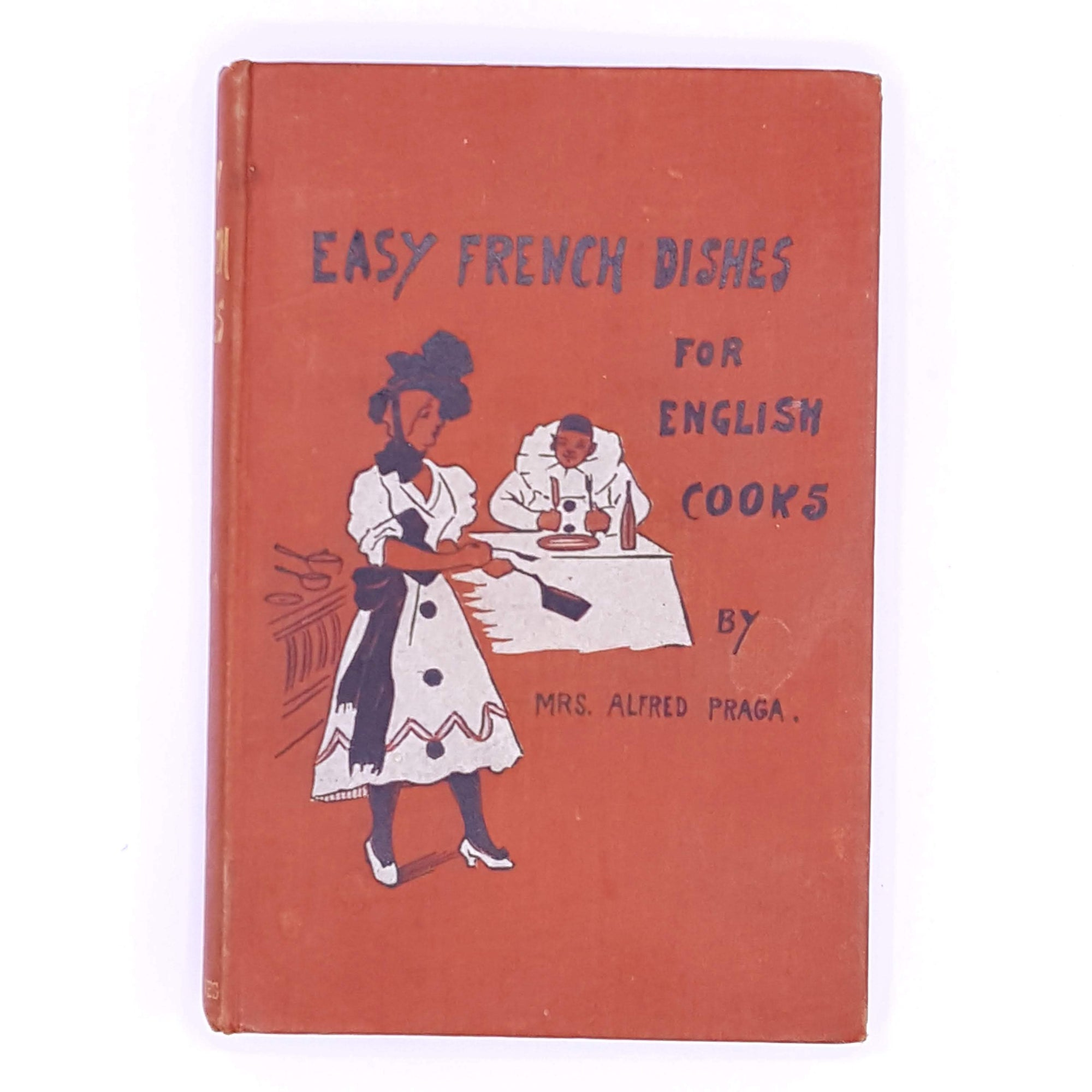 Easy French Dishes for English Cooks by Mrs. Alfred Praga 1900