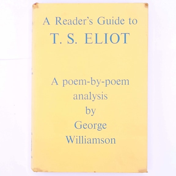 A Reader's Guide to T.S. Eliot - A Poem by Poem analysis by George Williamson