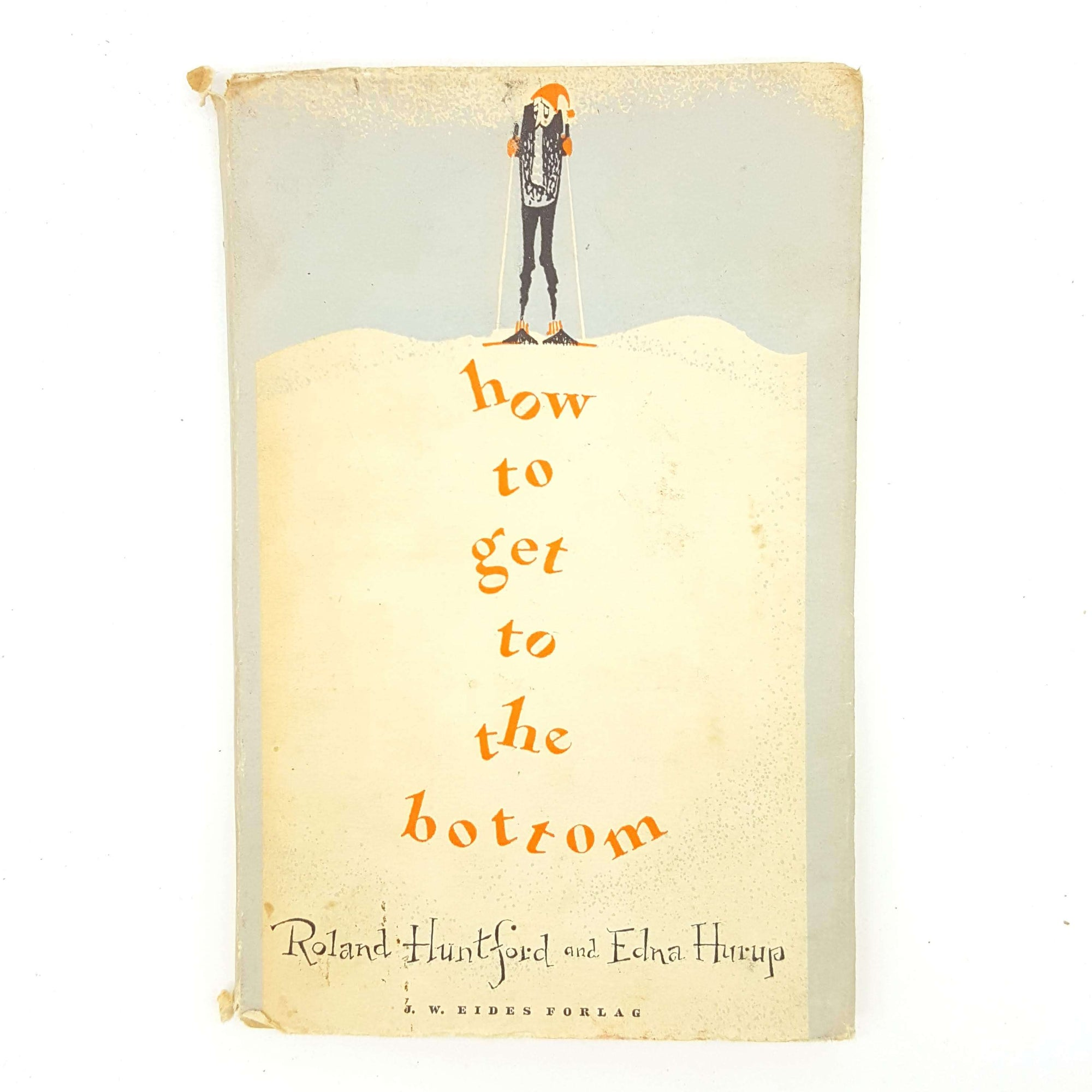 How To Get To The Bottom by Roland Huntford and Edna Hurup 1955 Country House Library