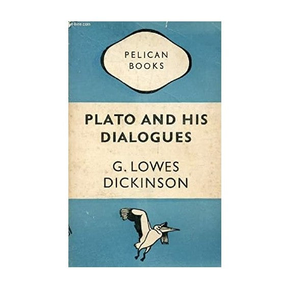 Plato and His Dialogues by G. Lowes Dickinson 1947