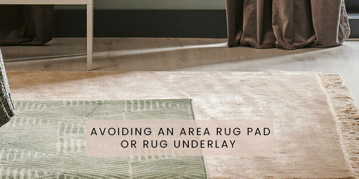 Avoiding an area rug pad or rug underlay,Common Mistakes You Should Avoid While Buying An Area Rug in 2021