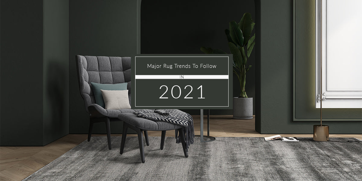 Major Rug Trends to Follow in 2021